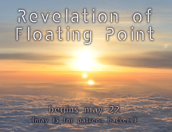Revelation of Floating Point begins May 22 (For Patreon backers, May 15)